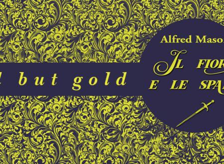 Old But Gold: Il fiore e le spade di Alfred Mason (Scrittura & Scritture)