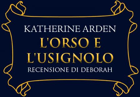 L'orso e l'usignolo di Katherine Arden | Recensione di Deborah