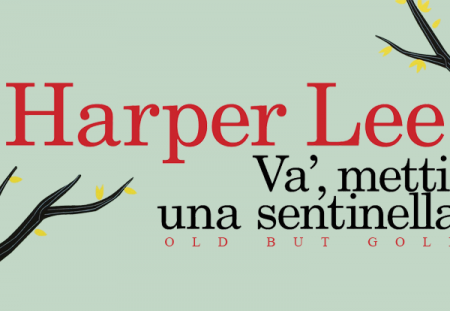 Old But Gold: Và, metti una sentinella di Harper Lee