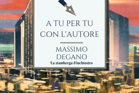 A tu per tu con Massimo Degano