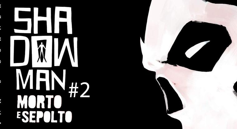 INK'S CORNER: Shadowman. Morto e sepolto #2 (Star Comics)