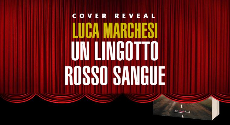 Cover Reveal: Un lingotto rosso sangue di Luca Marchesi (BookRoad)