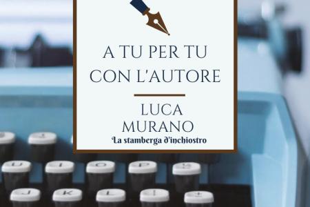 A tu per tu con Luca Murano