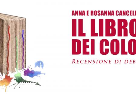 Il libro dei colori di Anna e Rosanna Cancellieri | Recensione di Deborah