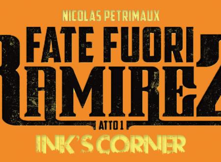 INK'S CORNER: Fate fuori Ramirez. Atto 1 di Nicolas Petrimaux