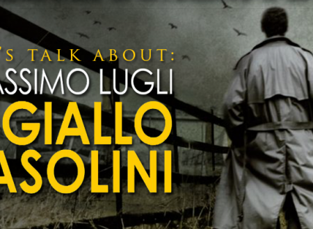 Let's talk about: Il giallo Pasolini di Massimo Lugli (Newton Compton)