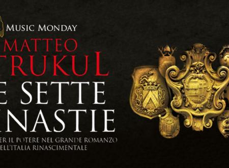 Music Monday: Le sette dinastie di Matteo Strukul (Newton Compton)