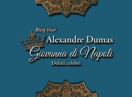 BLOG TOUR: Giovanna di Napoli. Delitti celebri di Alexandre Dumas