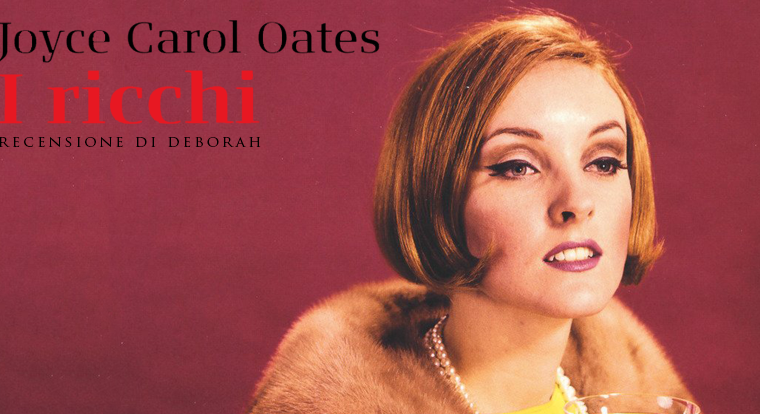 I ricchi di Joyce Carol Oates   Recensione di Deborah