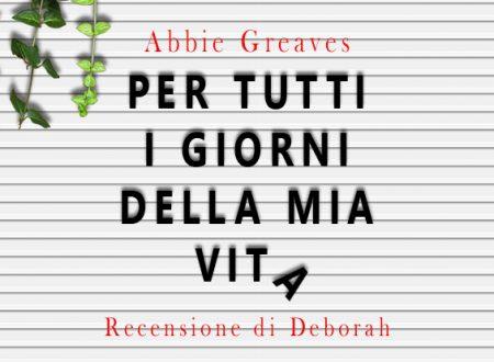 Per tutti i giorni della mia vita di Abbie Greaves | Recensione di Deborah