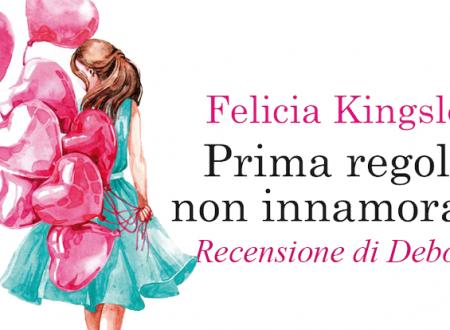 Prima regola: non innamorarsi di Felicia Kingsley | Recensione di Deborah