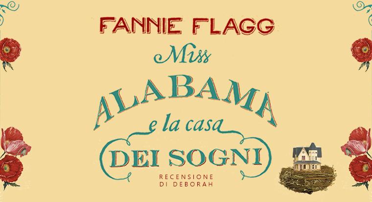 Miss Alabama e la casa dei sogni di Fannie Flagg | Recensione di Deborah