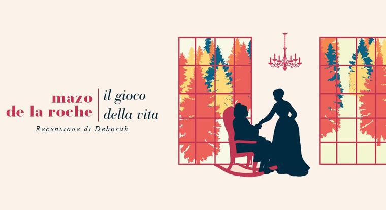 Il gioco della vita di Mazo de la Roche   Recensione di Deborah