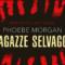 #proiettilidicarta: Ragazze selvagge di Phoebe Morgan