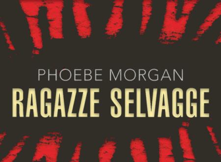 Close-Up: Ragazze selvagge di Phoebe Morgan (Leone Editore)